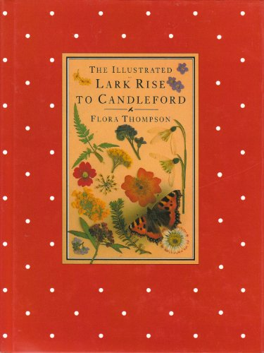 The Illustrated Lark Rise to Candleford: A Trilogy by Flora Thompson By Flora Thompson