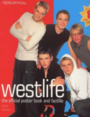 Westlife: the Official Poster Book and Factfile By Eddie Rowley