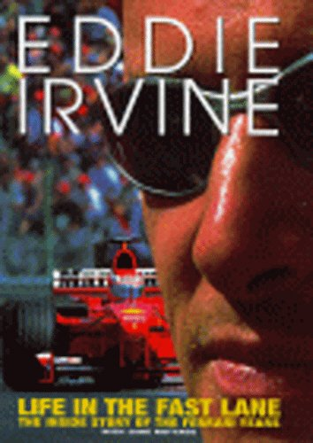 Eddie Irvine: Life In The Fast Lane: The Inside Story of the Ferrari Years by Eddie Irvine