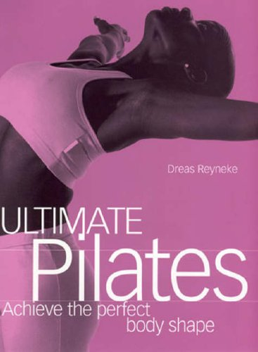 Ultimate Pilates By Dreas Reyneke