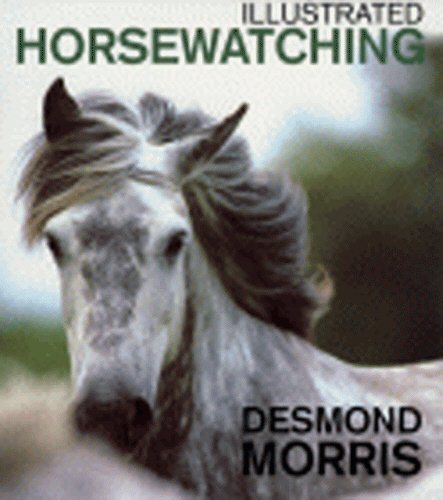 Illustrated Horsewatching By Desmond Morris