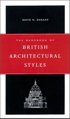 The Handbook of British Architectural Styles By David N. Durant
