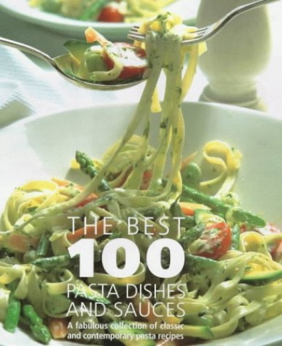 The Best 100 Pasta Dishes and Sauces By Various Artists