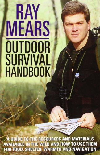 Outdoor Survival Handbook: A Guide To The Resources And Materials Available In The Wild And How To Use Them For Food, Shelter,Warmth And Navigation By Ray Mears