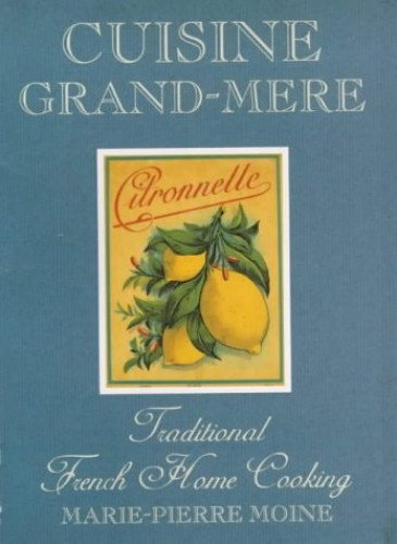 Cuisine Grand-mere: Traditional French Home Cooking By Marie-Pierre Moine