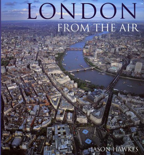 London From The Air (3rd Edition) By Jason Hawkes