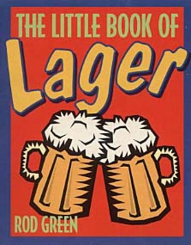 The Little Book of Lager By Rod Green