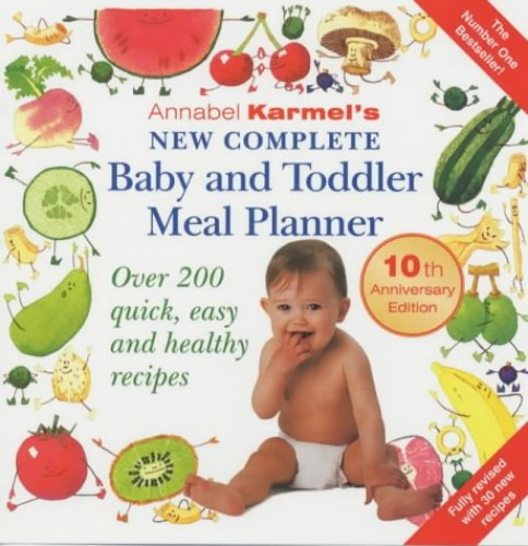 Annabel Karmel's New Complete Baby & Toddler Meal Planner - 3rd Edition: Over 200 Quick, Easy and Healthy Recipes By Annabel Karmel
