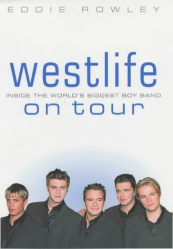 """Westlife"" on Tour: Inside the World's Biggest Boy Band By Eddie Rowley"