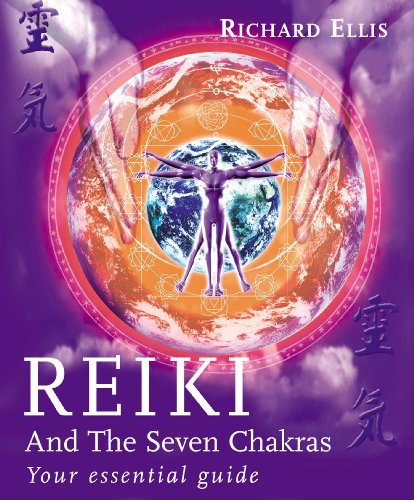 Reiki and the Seven Chakras: Your Essential Guide to the First Level by Richard Ellis