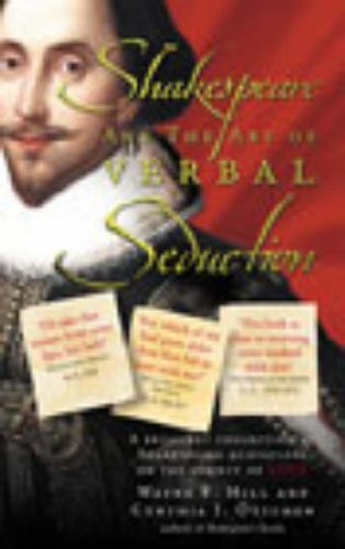 Shakespeare and the Art of Verbal Seduction By Wayne F. Hill