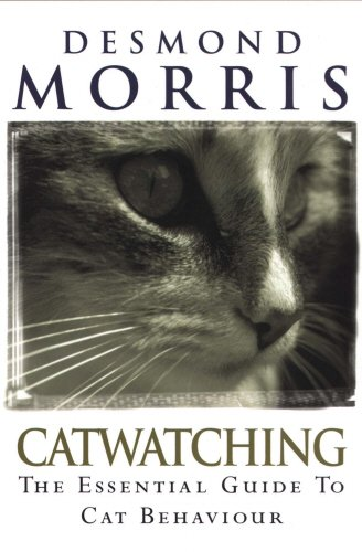 Catwatching: The Essential Guide to Cat Behaviour By Desmond Morris