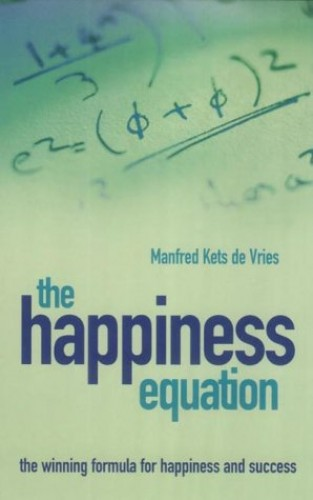 Happiness Equation By Manfred F. R. Kets de Vries