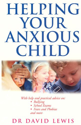 Helping Your Anxious Child By David Lewis