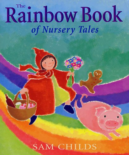 RAINBOW BOOK OF NURSERY TALES THE By Sam Childs
