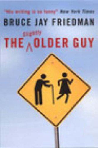 The Slightly Older Guy By Bruce Jay Friedman