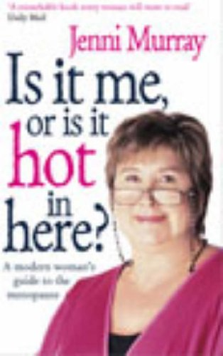 Is it Me or is it Hot in Here?: A Modern Woman's Guide to the Menopause by Jenni Murray