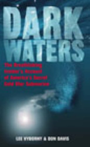 Dark Waters: The Breathtaking Insider's Account of America's Secret Cold War Submarine By Lee Vyborny