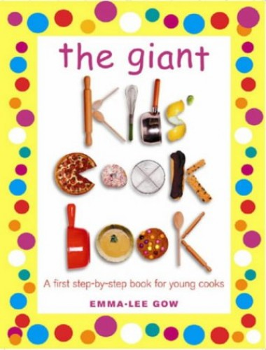 The Giant Kids Cookbook By Emma-Lee Gow