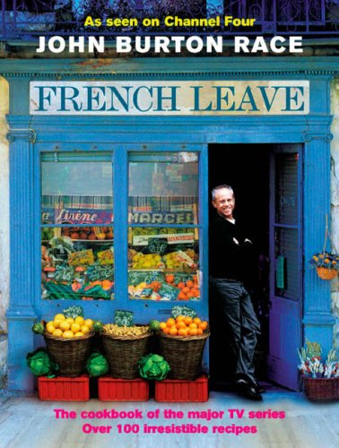 French Leave: Over 100 Irresistible Recipes by John Burton-Race