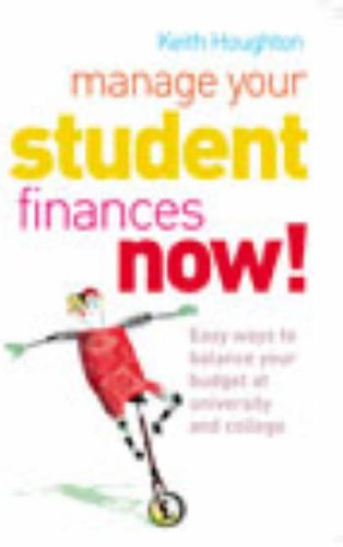 Manage Your Student Finances Now! By Keith Houghton