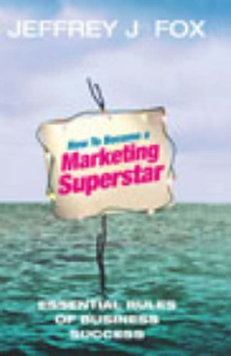 How To Become A Marketing Superstar By Jeffrey J. Fox