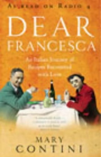 Dear Francesca: An Italian Journey of Recipes Recounted with Love by Mary Contini