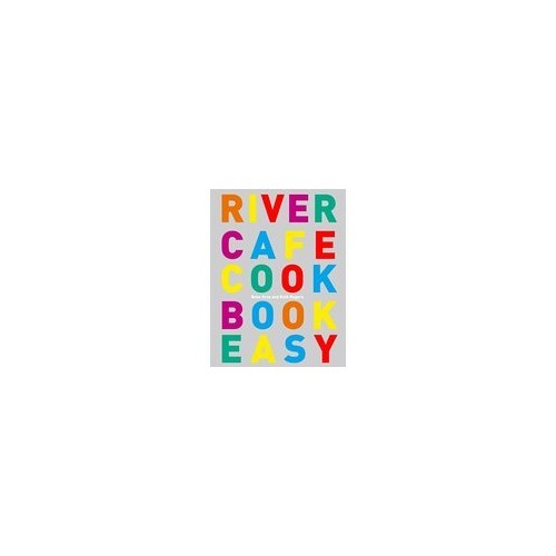 The River Cafe Cook Book Easy. By Gray. Rose & Rogers. Ruth