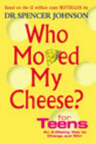 Who Moved My Cheese? For Teens: An A-Mazing Way To Change and Win! By Spencer Johnson, M.D.