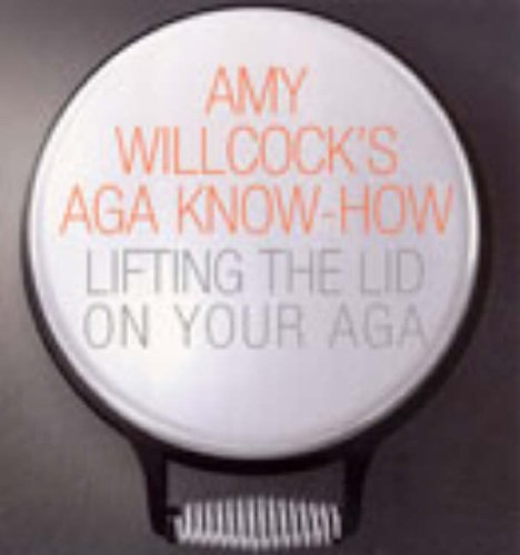 Amy Willcock's Aga Know-how: Lifting the Lid on Your Aga by Amy Willcock