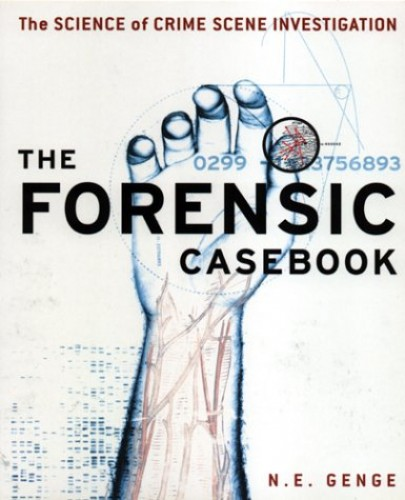 The Forensic Casebook: The Science of Crime Scene Investigation By N.E. Genge