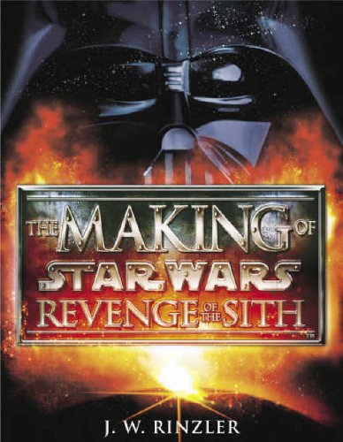 The Making of Star Wars Episode II: Revenge of the Sith By J. W. Rinzler
