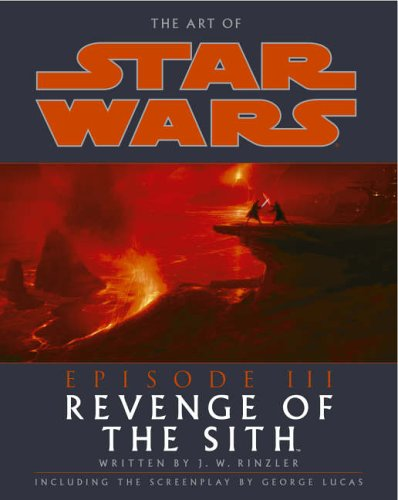 The Art of Star Wars Episode III By J. W. Rinzler