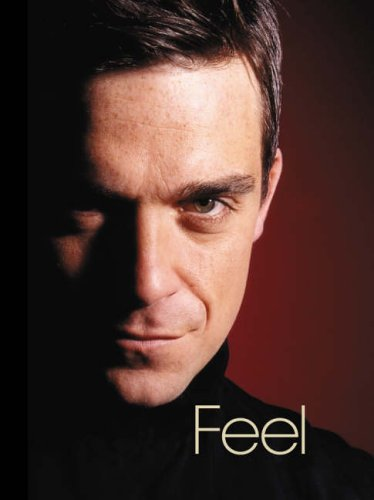 Feel: Robbie Williams By Chris Heath