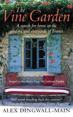 The Vine Garden. A Search For Home in the Gardens and Vineyards of France By Alex Dingwall-Main
