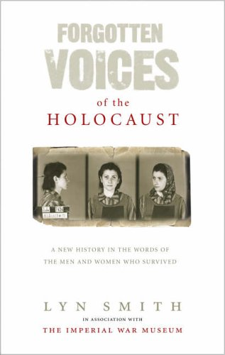 Forgotten Voices of the Holocaust: A New History in the Words of the Men and Women Who Survived by Lyn Smith