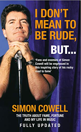 I Don't Mean To Be Rude, But...: The Truth about Fame, Fortune and My Life in Music By Simon Cowell