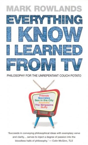 Everything I Know I Learned From TV By Mark Rowlands
