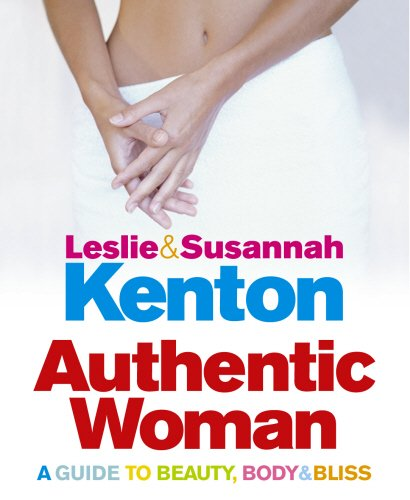 Authentic Woman: A Guide to Beauty, Body and Bliss By Leslie Kenton