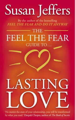 The Feel the Fear Guide to ... Lasting Love By Susan J. Jeffers