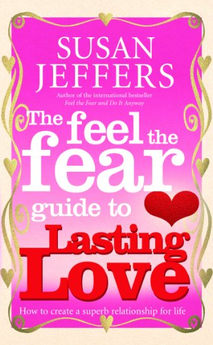 The Feel The Fear Guide To... Lasting Love By Susan Jeffers