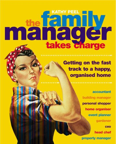 The Family Manager Takes Charge: Getting on the Fast Track to a Happy, Organised Home By Kathy Peel