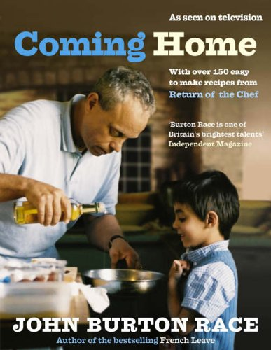 Coming Home: With Over 150 Easy to Make Recipes from Return of the Chef By John Burton-Race