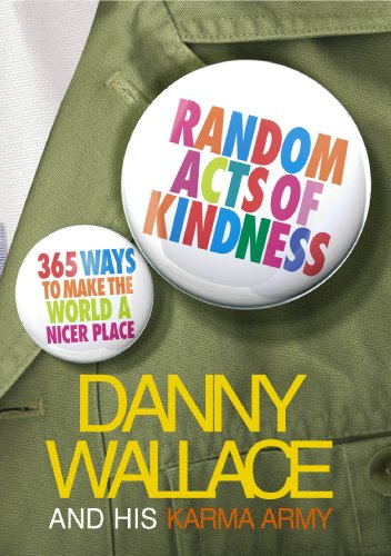 Random Acts Of Kindness: 365 Ways to Make the World a Nicer Place By Danny Wallace