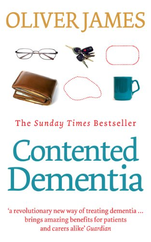 Contented Dementia: 24-hour Wraparound Care for Lifelong Well-being by Oliver James
