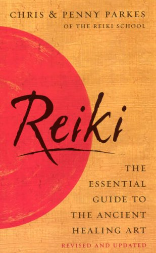 Reiki: The Essential Guide to Ancient Healing Art: The Essential Guide to the Ancient Healing Art By Chris Parkes