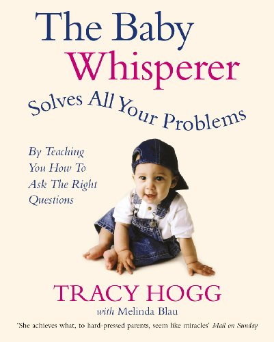 The Baby Whisperer Solves All Your Problems (By Teaching You How to Ask the Right Questions): Sleeping, feeding and behaviour - beyond the basics through infancy and toddlerdom By Melinda Blau