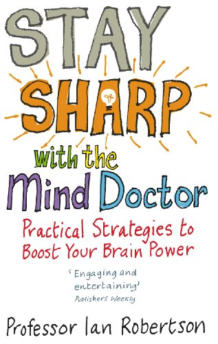 Stay Sharp With The Mind Doctor By Ian Robertson