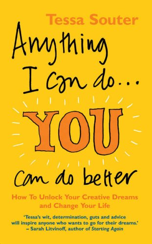 Anything I Can Do... You Can Do Better: How to unlock your creative dreams and change your life By Tessa Souter
