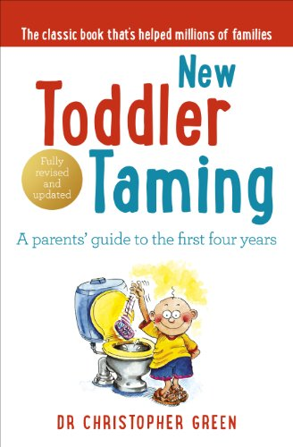 New Toddler Taming: A parents' guide to the first four years: The World's Bestselling Parenting Guide By Christopher Green